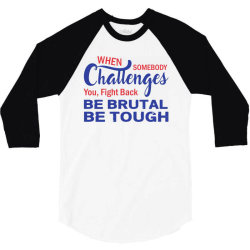 when somebody challenges you fight back be brutal be tough 3/4 Sleeve Shirt | Artistshot