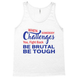 when somebody challenges you fight back be brutal be tough Tank Top | Artistshot