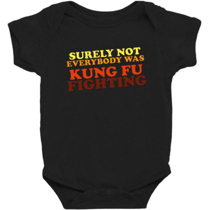 Surely Not Everybody Was Kung Fu Fighting Baby Bodysuit Designed By Pinkanzee