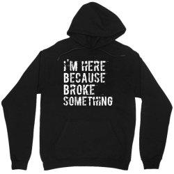 I'm here because you broke something Unisex Hoodie | Artistshot