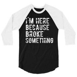 I'm here because you broke something 3/4 Sleeve Shirt | Artistshot