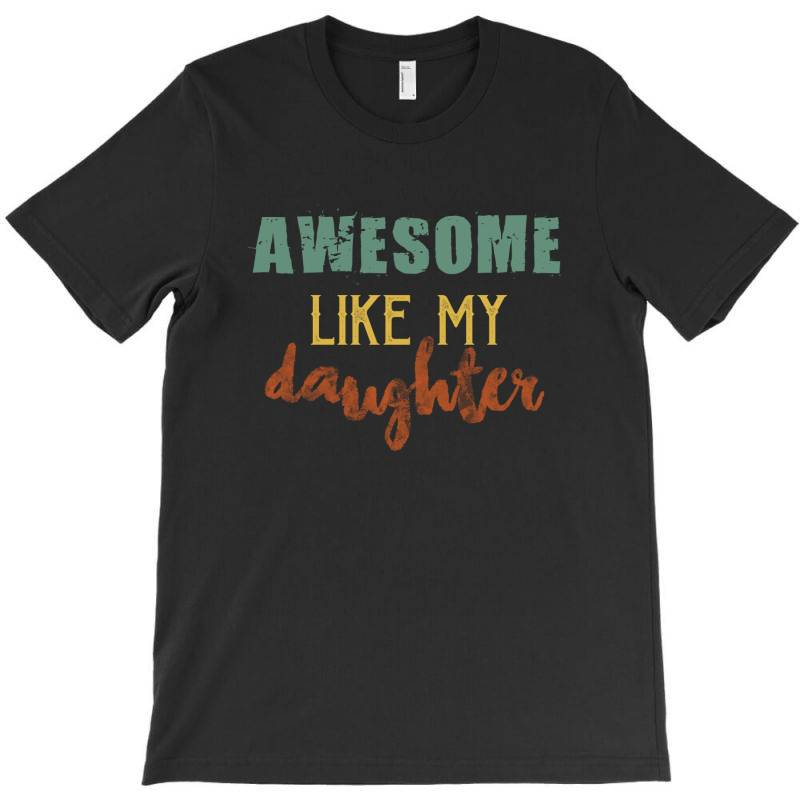 Awesome Like My Daughter T-shirt   Artistshot