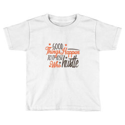 good things happen to those who hustte Toddler T-shirt | Artistshot