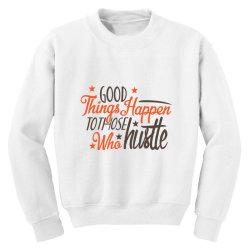 good things happen to those who hustte Youth Sweatshirt | Artistshot