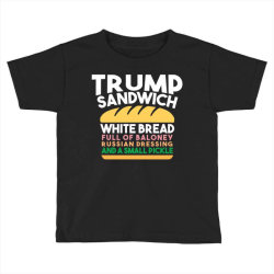 trump sandwich   white bread, full of baloney, russian dressing Toddler T-shirt | Artistshot