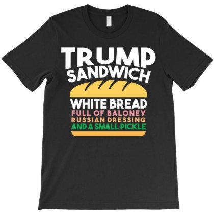 Trump Sandwich   White Bread, Full Of Baloney, Russian Dressing T-shirt Designed By Kakashop