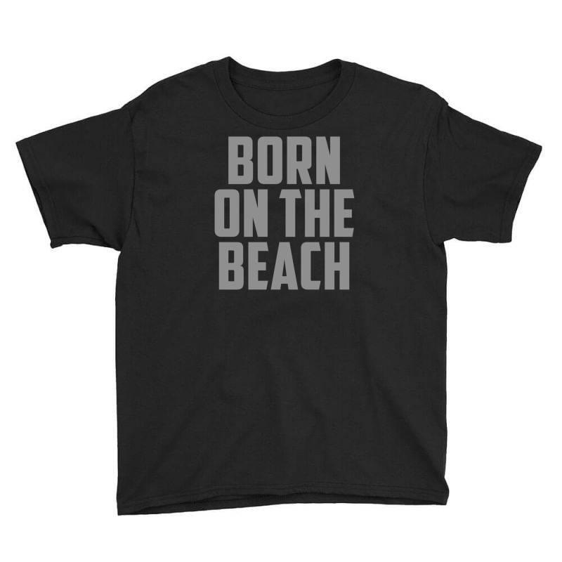 Born On The Beach Youth Tee | Artistshot