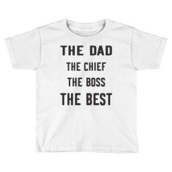 THE DAD THE CHIEF THE BOSS THE BEST Toddler T-shirt | Artistshot