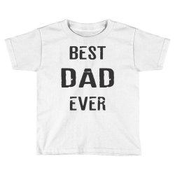 BEST DAD EVER Toddler T-shirt | Artistshot