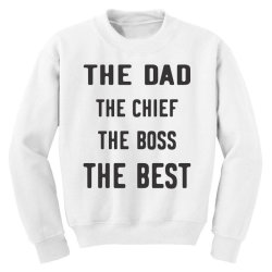 THE DAD THE CHIEF THE BOSS THE BEST Youth Sweatshirt | Artistshot