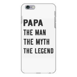 PAPA THE MAN THE MYTH THE LEGEND iPhone 6 Plus/6s Plus Case   Artistshot