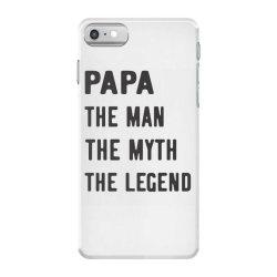 PAPA THE MAN THE MYTH THE LEGEND iPhone 7 Case | Artistshot