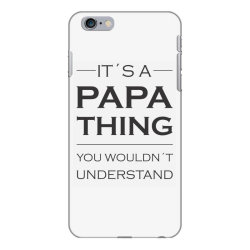 It's A Papa Thing You Wouldn't Understand iPhone 6 Plus/6s Plus Case | Artistshot