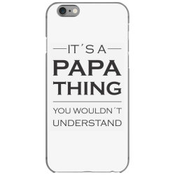 It's A Papa Thing You Wouldn't Understand iPhone 6/6s Case | Artistshot