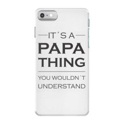 It's A Papa Thing You Wouldn't Understand iPhone 7 Case | Artistshot