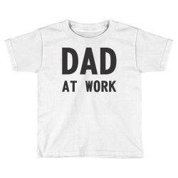 DAD at Work Toddler T-shirt   Artistshot