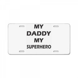My Daddy is My SuperHero License Plate | Artistshot