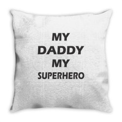 My Daddy is My SuperHero Throw Pillow | Artistshot