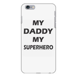 My Daddy is My SuperHero iPhone 6 Plus/6s Plus Case | Artistshot