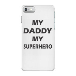 My Daddy is My SuperHero iPhone 7 Case | Artistshot