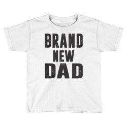 Brand New Dad Toddler T-shirt   Artistshot