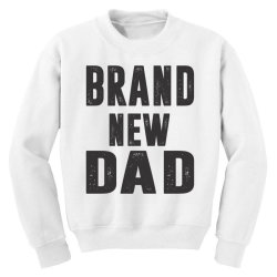 Brand New Dad Youth Sweatshirt   Artistshot