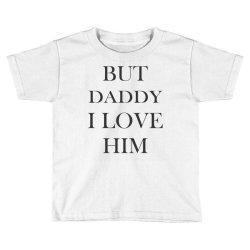 But daddy i love him Toddler T-shirt | Artistshot