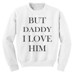 But daddy i love him Youth Sweatshirt | Artistshot