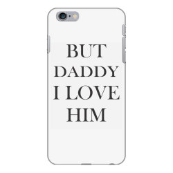 But daddy i love him iPhone 6 Plus/6s Plus Case | Artistshot