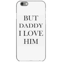 But daddy i love him iPhone 6/6s Case   Artistshot