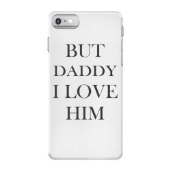 But daddy i love him iPhone 7 Case   Artistshot