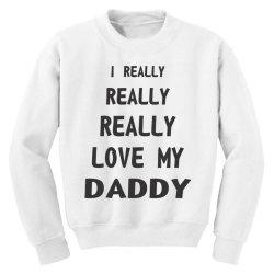 I Really Love My Daddy Youth Sweatshirt | Artistshot