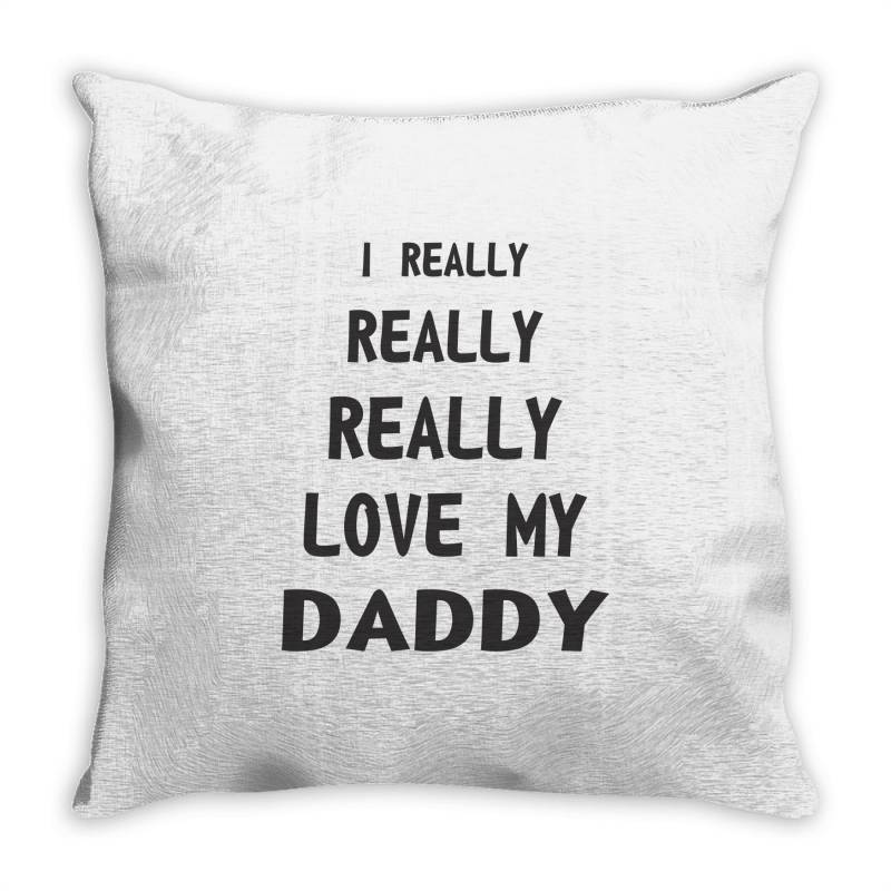I Really Love My Daddy Throw Pillow | Artistshot