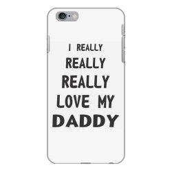 I Really Love My Daddy iPhone 6 Plus/6s Plus Case | Artistshot