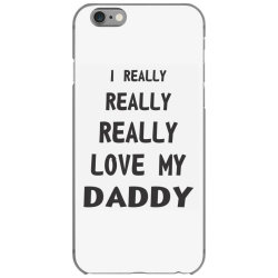I Really Love My Daddy iPhone 6/6s Case | Artistshot