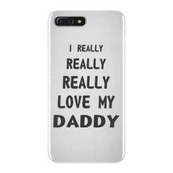 I Really Love My Daddy iPhone 7 Plus Case | Artistshot