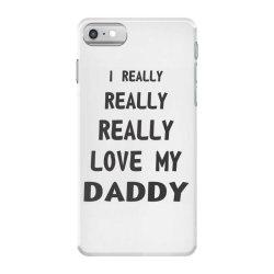 I Really Love My Daddy iPhone 7 Case | Artistshot