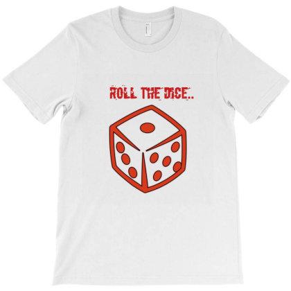 Roll The Dice T-shirt Designed By Anshul Kumar Mourya
