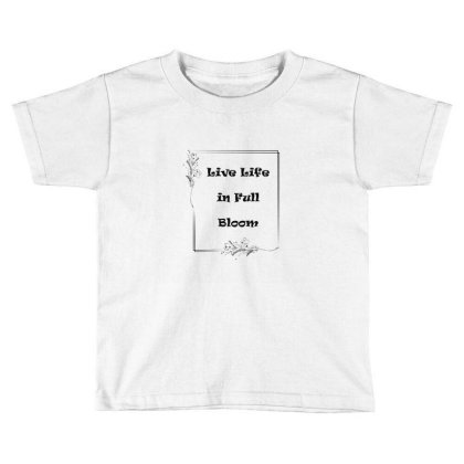 Chest Live Life In Full Bloom Chest Placement Print Toddler T-shirt Designed By Anjuri Raizada