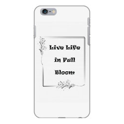 chest Live life in full bloom chest placement print iPhone 6 Plus/6s Plus Case | Artistshot