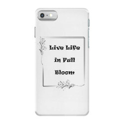 chest Live life in full bloom chest placement print iPhone 7 Case | Artistshot