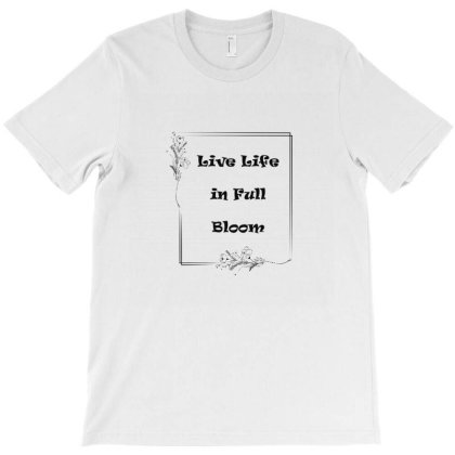 Chest Live Life In Full Bloom Chest Placement Print T-shirt Designed By Anjuri Raizada
