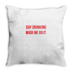 day drinking made me do it funny sunday funday Throw Pillow | Artistshot