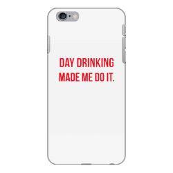 day drinking made me do it funny sunday funday iPhone 6 Plus/6s Plus Case | Artistshot