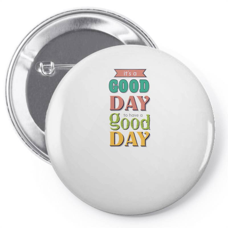 It's A Good Day To Have A Good Day Pin-back Button | Artistshot