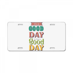 It's a good day to have a good day License Plate | Artistshot