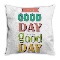 It's a good day to have a good day Throw Pillow | Artistshot