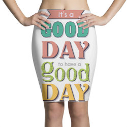 It's a good day to have a good day Pencil Skirts   Artistshot