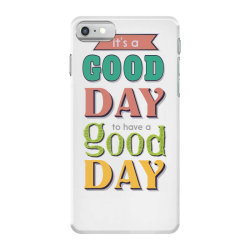 It's a good day to have a good day iPhone 7 Case | Artistshot