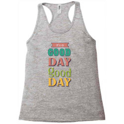 It's a good day to have a good day Racerback Tank   Artistshot